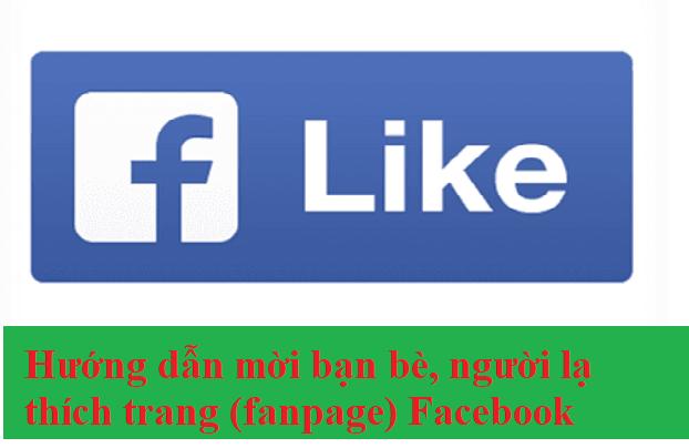 Hướng dẫn mời bạn bè, người lạ thích trang (fanpage) Facebook