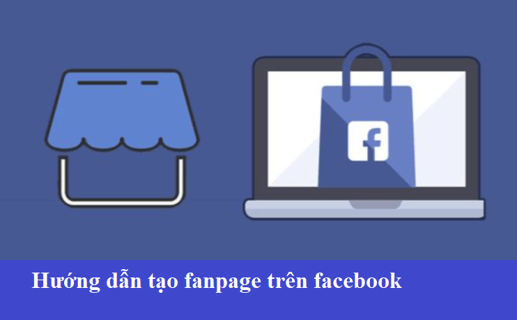 Hướng dẫn cách tạo fanpage trên facebook